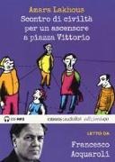 Scontro di civiltà per un ascensore a Piazza Vittorio letto da Francesco Acquaroli. Audiolibro. CD Audio formato MP3