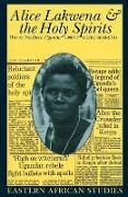 Alice Lakwena and the Holy Spirits - War in Northern Uganda, 1986-97