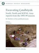 Excavating Catalhoyuk: South, North and KOPAL Area Reports from the 1995-99 Seasons [With CDROM]