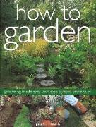 How to Garden: Gardening Made Easy with Step-By-Step Techniques