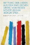 Rettung der Juden. Aus dem Englischen Übers. von Moses Mendelssohn (Berlin 1782)