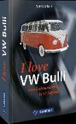I love VW-Bulli – Eine Liebeserklärung in 55 Kapiteln