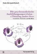 Die psychoanalytische Ausbildungssupervision - »Thinking under fire«