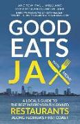 Good Eats Jax: A Local's Guide to the Best Independently-Owned Restaurants Along Florida's First Coast