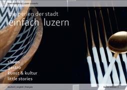 Einfach Luzern- Die Perlen der Stadt