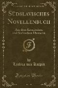 Südslavisches Novellenbuch: Aus Dem Kroatischen Und Serbischen Übersetzt (Classic Reprint)