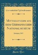 Mitteilungen Aus Dem Germanischen Nationalmuseum: Jahrgang 1897 (Classic Reprint)
