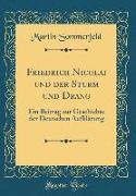 Friedrich Nicolai Und Der Sturm Und Drang: Ein Beitrag Zur Geschichte Der Deutschen Aufklärung (Classic Reprint)