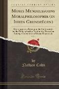 Moses Mendelssohns Moralphilosophie (in Ihren Grundzügen), Vol. 1: Dissertation Zur Erlangung Der Doktorwürde Bei Der Philosophischen Fakultät Der Hes