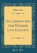 Die Jahrbücher Von Vincenz Und Gerlach (Classic Reprint)