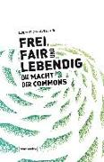 Frei, fair und lebendig - Die Macht der Commons