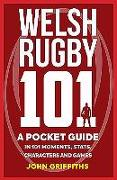 Welsh Rugby 101: A Pocket Guide in 101 Moments, Stats, Characters and Games