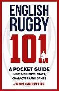English Rugby 101: A Pocket Guide in 101 Moments, Stats, Characters and Games