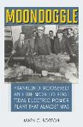 Moondoggle: Franklin Roosevelt and the World's First Tidal-Electric Power Plant That Almost Was