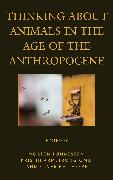 Thinking about Animals in the Age of the Anthropocene