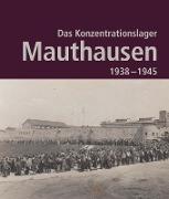 Das Konzentrationslager Mauthausen 1938 - 1945