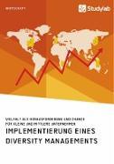 Implementierung eines Diversity Managements. Vielfalt als Herausforderung und Chance für kleine und mittlere Unternehmen