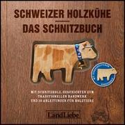 Schweizer Holzkühe: Das Schnitzbuch