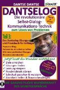DANTSELOG - Die revolutionäre Selbst-Dialog-Kommunikations-Technik zum Lösen von Problemen. Teil 3: Das Dantselog-Übungs- und Praxisbuch für Anfänger