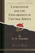 Livingstone and the Exploration of Central Africa (Classic Reprint)