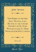 The Works of the Rev. John Newton, Late Rector of the United Parishes of St. Mary Woolnoth and St. Mary Woolchurch Haw, London, Vol. 6 of 6 (Classic R
