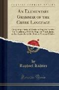 An Elementary Grammar of the Greek Language: Containing a Series of Greek and English Exercises for Translation, with the Requisite Vocabularies, and