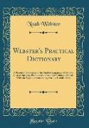 Webster's Practical Dictionary: A Practical Dictionary of the English Language, Giving the Correct Spelling, Pronunciation, and Definitions of Words