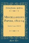 Miscellaneous Papers, 1812-14: Drafted Troops, 1812-14 (Classic Reprint)