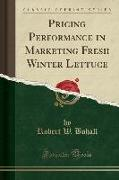 Pricing Performance in Marketing Fresh Winter Lettuce (Classic Reprint)