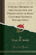 Uniform Methods of the Collection and Presentation of Basic Customer Shopping Pattern Data (Classic Reprint)