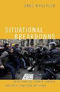 Situational Breakdowns: Understanding Protest Violence and Other Surprising Outcomes