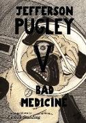 Jefferson Pugley V: Bad Medicine
