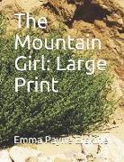 The Mountain Girl: Large Print