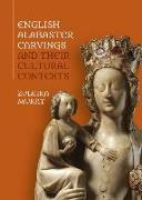 English Alabaster Carvings and Their Cultural Contexts