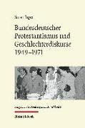 Bundesdeutscher Protestantismus und Geschlechterdiskurse 1949-1971