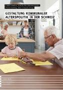 Gestaltung kommunaler Alterspolitik in der Schweiz