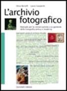 L'archivio fotografico. Manuale per la conservazione e la gestione della fotografia antica e moderna