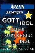 Ärztin Bedeutet: Gott Idol Vorbild Superheld Ideal Großartig Abbild Der Perfektion: Notizbuch Journal Tagebuch Linierte Seite