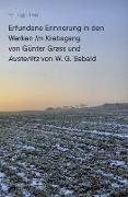 Erfundene Erinnerung in den Werken ,Im Krebsgang' von Günter Grass und ,Austerlitz' von W. G. Sebald