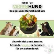 Vitaminkicks Und Snacks: Das Gesunde Hundekochbuch