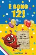 E Sono 12!: Un Libro Come Biglietto Di Auguri Per Il Compleanno. Puoi Scrivere Dediche, Frasi E Utilizzarlo Per Disegnare. Idea Re
