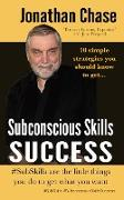 Subconscious Skills Success: 10 Simple Strategies You Should Know