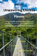 Unwavering Choices Planner: A Comprehensive and Simple to Use Planner for Tracking and Reaching All of Your Goals