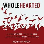 Wholehearted: Finding Purpose, Taking the Leap and Doing the Best Work of Your Life
