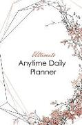 Ultimate Anytime Daily Planner: Pretty Dusty Pink Collection - Simple Yet Flexible Undated Calendar Is Perfect Way for Students, Teachers or Moms and