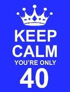 Keep Calm You're Only 40: Large Blue Notebook/Journal for Writing 100 Pages, 40th Birthday Gift for Men