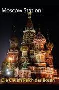 Moscow Station: Die CIA Im Reich Des Bösen