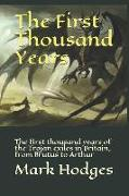 The First Thousand Years: The First Thousand Years of the Trojan Exiles in Britain, from Brutus to Arthur