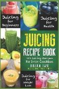 Juicing Recipe Book: 365 Juicing Recipes for Every Condition (Juicer Recipe Book)