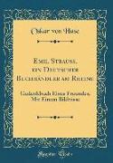 Emil Strauß, Ein Deutscher Buchhändler Am Rheine: Gedenkbuch Eines Freundes, Mit Einem Bildnisse (Classic Reprint)